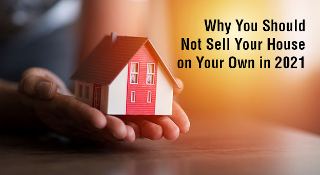 Why You Should Not Sell Your House on Your Own in 2021